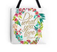 Do what you love, and love what you do Tote Bag