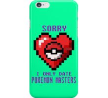 Sorry, I only date Pokemon Masters iPhone Case/Skin