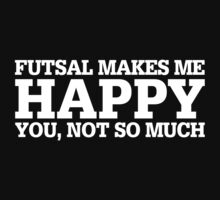 Happy Futsal T-shirt by musthavetshirts