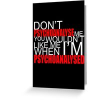 Don't Psychoanalyse Me. Greeting Card