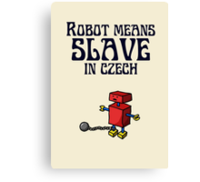 Robot Means Slave In Czech Canvas Print