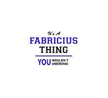 It's a FABRICIUS thing, you wouldn't understand !! by yourname