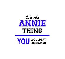It's an ANNIE thing, you wouldn't understand !! by allnames