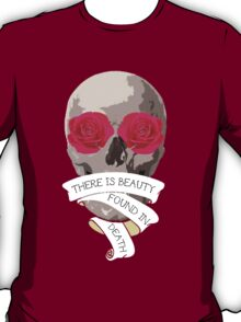 There is Beauty found in Death T-Shirt