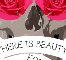 There is Beauty found in Death Sticker