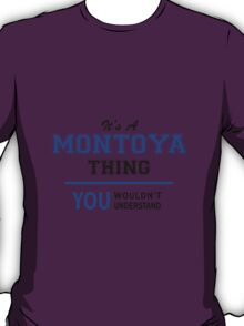 It's a MONTOYA thing, you wouldn't understand !! T-Shirt