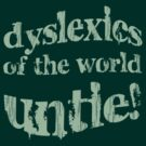 Dyslexics of the World UNTIE! by stuartm65