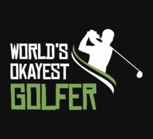 WORLD'S OKAYEST GOLFER by BADASSTEES