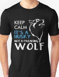 KEEP CALM IT'S A HUSKEY NOT A FREAKING WOLF T-Shirt