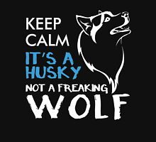KEEP CALM IT'S A HUSKEY NOT A FREAKING WOLF T-Shirt