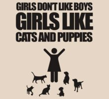 Girls Don't Like Boys, Girls Like Cats And Puppies by jezkemp