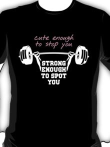 CUTE ENOUGH TO STOP YOU STRONG ENOUGH TO SPOT YOU T-Shirt