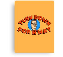 Turn Down for H'What Canvas Print