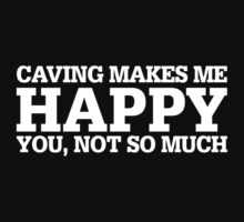 Happy Caving T-shirt by musthavetshirts