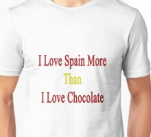 I Love Spain More Than I Love Chocolate  Unisex T-Shirt