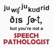 BUT YOU'RE NOT A SPEECH PATHOLOGIST by BADASSTEES