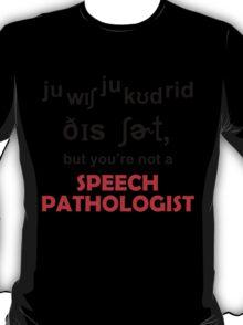 BUT YOU'RE NOT A SPEECH PATHOLOGIST T-Shirt