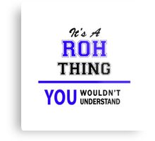It's a ROH thing, you wouldn't understand !! Metal Print