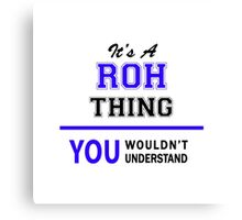 It's a ROH thing, you wouldn't understand !! Canvas Print