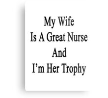 My Wife Is A Nurse And I'm Her Trophy  Metal Print