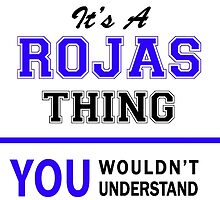 It's a ROJAS thing, you wouldn't understand !! by thestarmaker