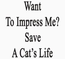 Want To Impress Me? Save A Cat's Life  by supernova23