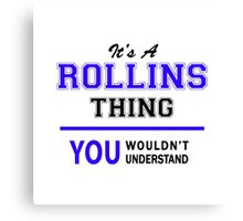 It's a ROLLINS thing, you wouldn't understand !! Canvas Print