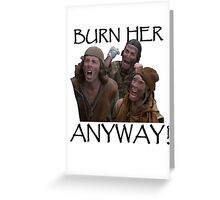 Burn Her Anyway Greeting Card