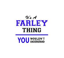 It's a FARLEY thing, you wouldn't understand !! by yourname