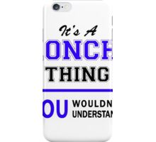 It's a RONCHI thing, you wouldn't understand !! iPhone Case/Skin