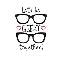 Let's Be Geeky Together Photographic Print
