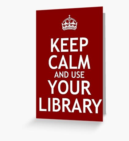 Keep Calm and Use Your Library Greeting Card