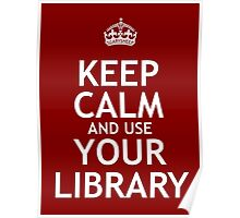 Keep Calm and Use Your Library Poster