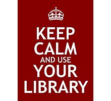 Keep Calm and Use Your Library Photographic Print