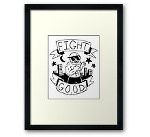 Fight Good -- Advice and judgement Framed Print