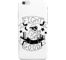 Fight Good -- Advice and judgement iPhone Case/Skin