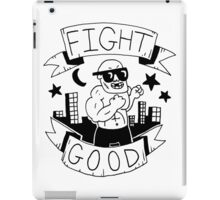 Fight Good -- Advice and judgement iPad Case/Skin
