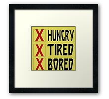 HUNGRY TIRED BORED Framed Print