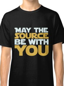 May The Source Be With You Classic T-Shirt