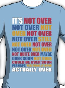 It's Not Over, Not Over, Not Over, Not Over, Still Not Over T-Shirt