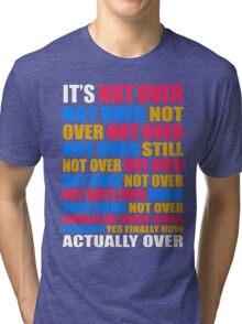 It's Not Over, Not Over, Not Over, Not Over, Still Not Over Tri-blend T-Shirt