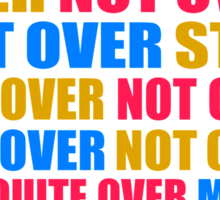 It's Not Over, Not Over, Not Over, Not Over, Still Not Over Sticker