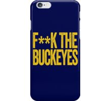 F**K THE BUCKEYES - Michigan Wolverines Fan Shirt - University of Michigan - Haters Gonna Hate - Yellow Text on Blue iPhone Case/Skin