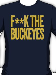 F**K THE BUCKEYES - Michigan Wolverines Fan Shirt - University of Michigan - Haters Gonna Hate - Yellow Text on Blue T-Shirt