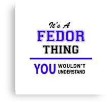 It's a FEDOR thing, you wouldn't understand !! Canvas Print