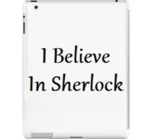 I Believe In Sherlock | Sherlock iPad Case/Skin