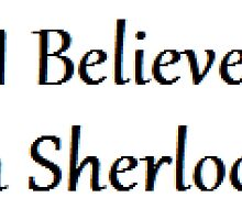 I Believe In Sherlock | Sherlock by sskilers
