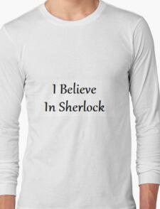 I Believe In Sherlock | Sherlock Long Sleeve T-Shirt