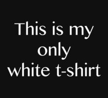 This is my only white t-shirt! Black Edition by caseolee