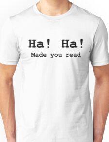 Ha Ha Made you read Unisex T-Shirt